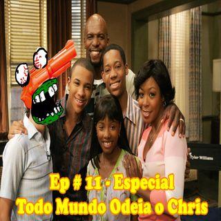 Episódio #11 - Especial Todo Mundo Odeia o Chris