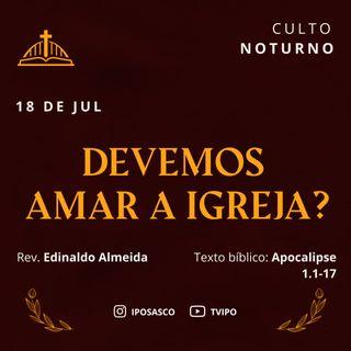 Devemos Amar a Igreja (Apocalipse 1.1-17) - Rev Edinaldo Almeida