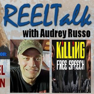 REELTalk Special Edition: 8 PM EST Killing Free Speech with Filmmaker Michael Hansen
