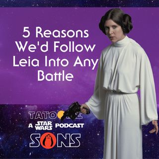 5 Reasons We'd Follow Princess Leia Into Any Battle