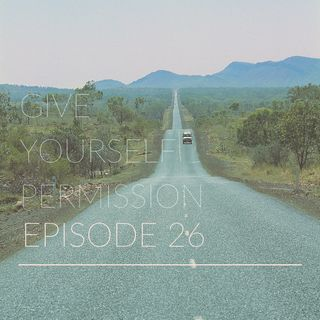 Episode 26   Give Yourself Permsission