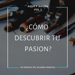 ¿Cúal es tu pasión? ¿Cómo encontrarla? Episodio 1