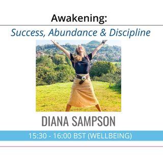 Success, Abundance & Discipline | Awakening with guest Diana Sampson