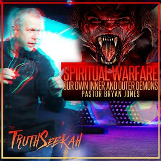 Spiritual Warfare | Our Own Inner And Outer Demons | Pastor Bryan Jones