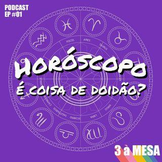 #01 - Horóscopo é coisa de doidão?