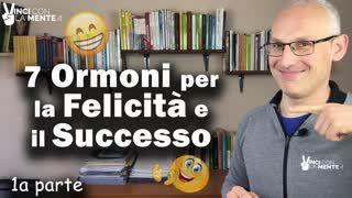 I 7 Ormoni per la Felicità e il Successo - 1° parte