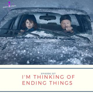 I'm Thinking of Ending Things | Episode 327