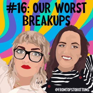 #16: Our Worst Breakups