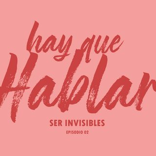 Ep. 02 / Ser invisibles