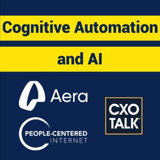 Cognitive Automation and AI in Business with Aera Technology and David Bray (CxOTalk)