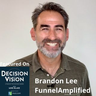 Decision Vision Episode 130:  Should I Forgive? – An Interview with Brandon Lee, FunnelAmplified