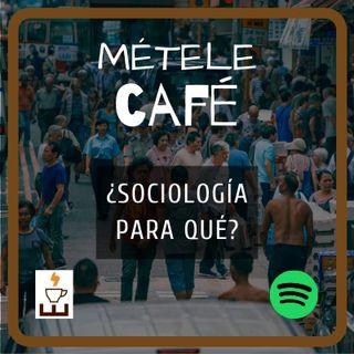 Episodio 7 - ¿Sociología para qué?