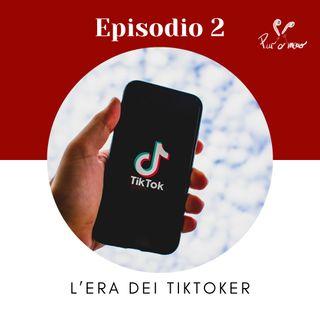 EP.2 - L'era dei Tiktoker