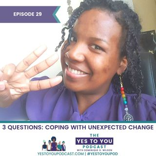 How To Cope With Unexpected Change | 029