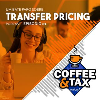 Ep.01 - Entendendo o Transfer Pricing