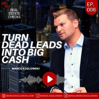 Ep6: Turn Dead Leads Into Big Cash - Marco Kozlowski