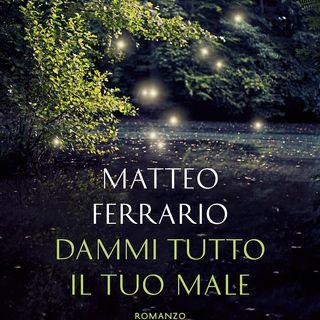 """Matteo Ferrario """"Dammi tutto il tuo male"""""""