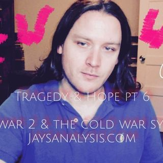 Jay Dyer - Tragedy & Hope 6: World War 2 & the Cold War Symphony