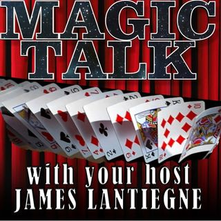Magic Talk with James & Joshua Lantiegne