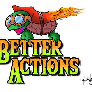 The Better Actions Podcast Reboot EP 1