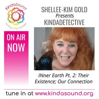 INner Earth Pt. 2: Their Existence; Our Connection | KindaDetective with Shellee-Kim Gold