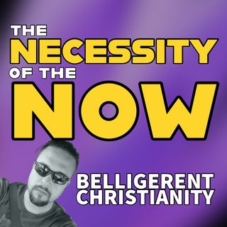 The Necessity of The Now