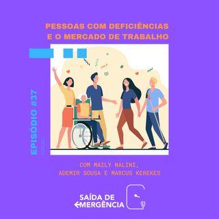 #037 - Pessoas com Deficiências e o mercado de trabalho - Com Ademir Sousa, Maily Nalini e Marcus Kerekes