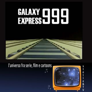 #12 Stelle&TV: l'ascensore spaziale & Galaxy Express 999