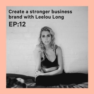 Creating a Stronger Business Brand with Leelou Long [S1E12]