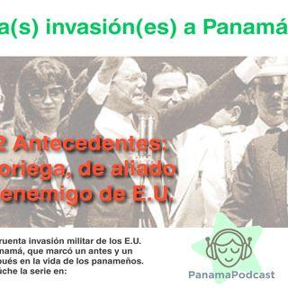 Invasion(es) a Panamá:#2 Noriega, de aliado a enemigo de los E.U.