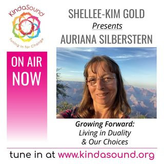 Growing Forward: Living in Duality & Our Choices | Shellee-Kim Gold presents Auriana Silberstern