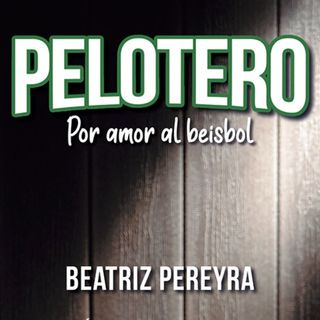 """Expedición Rosique #72: """"Pelotero. Por amor al beisbol"""". Un libro de Beatriz Pereyra. 18 hombres que han vivido para el béisbol."""
