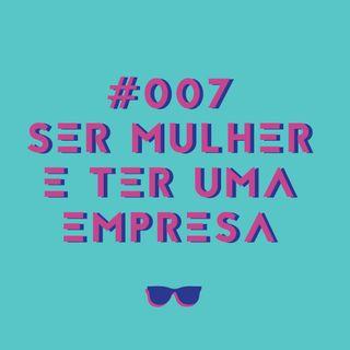 #007 - Ser mulher e ter uma empresa