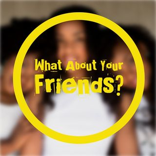 What about your friends