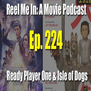 Ep. 224: Ready Player One & Isle of Dogs