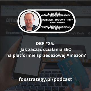DBF #25: Jak zacząć działania SEO na platformie sprzedażowej Amazon? [MARKETING]