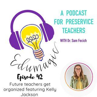 Future teachers get organized now with Kelly Jackson E42