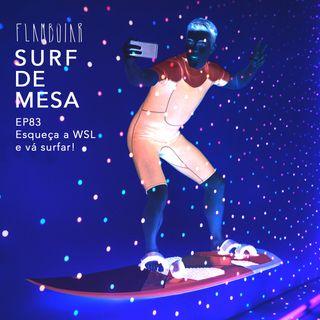 83 - Esqueça a WSL e vá surfar