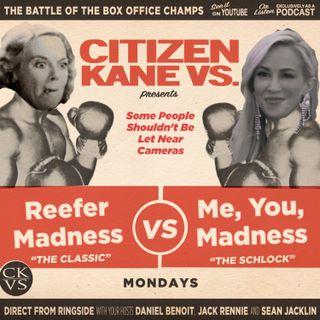 Reefer Madness vs Me, You, Madness