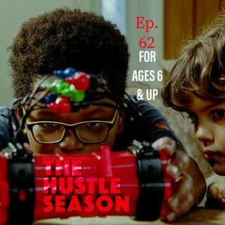 The Hustle Season: Ep. 62 For Ages 6 & Up