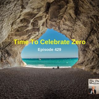 Time To Celebrate Zero. Episode #429