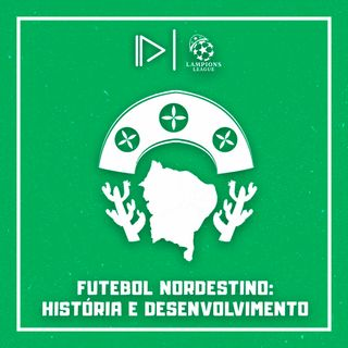 Futebol Nordestino: História e Desenvolvimento (ft. Lampions League)