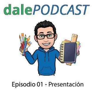 dalePODCAST - Episodio 01 - PRESENTACIÓN