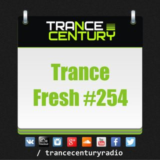 Trance Century Radio - #TranceFresh 254