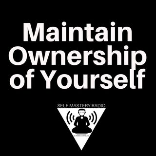 Maintain Ownership of Yourself