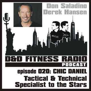 D&D Fitness Radio Podcast - Episode 020 - Chic Daniel:  Tactical & Technical Specialist to the Stars