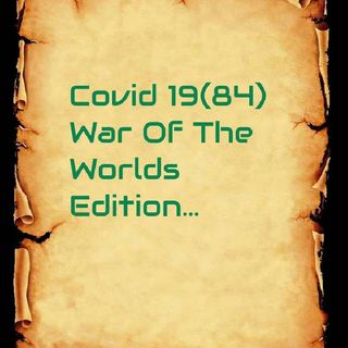 05.2 Covid 19-84 War Of The Worlds Edition.