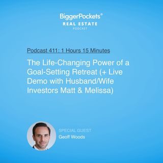 411: The Life-Changing Power of a Goal-Setting Retreat (+ Live Demo with Husband/Wife Investors Matt & Melissa) with Geoff Woods