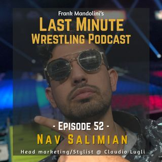 Ep. 52: Nav Salimian: How true fandom (and Drake Maverick) led to the creation of Claudio Lugli's WWE affiliated shirts line