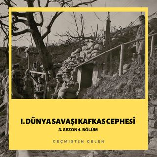 DÜNYA SAVAŞIYOR.04 - I.Dünya Savaşı Kafkas Cephesi